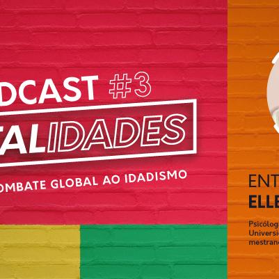 Episódio 3 - Pandemia e combate global ao Idadismo - Campanha #Totalidades - A Melhor idade é a sua!